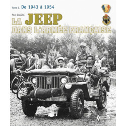 JEEP DANS L'ARMEE FRANCAISE de 1943 à 1954 (Tome1)