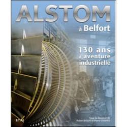 ALSTOM À BELFORT - 130 ANS D'AVENTURE INDUSTRIELLE