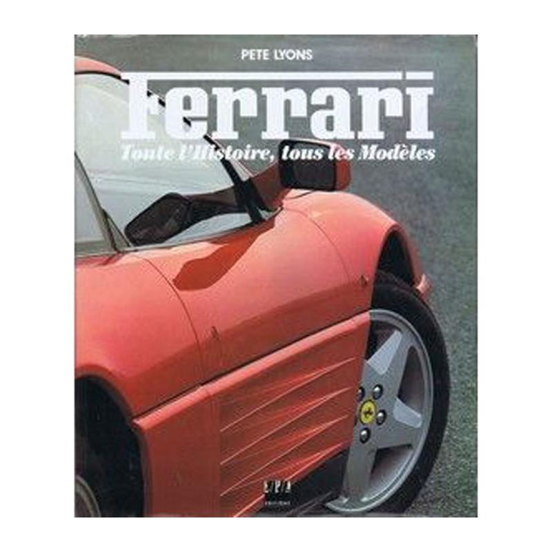 FERRARI - TOUTE L'HISTOIRE, TOUS LES MODÈLES Librairie Automobile SPE 9782851203540