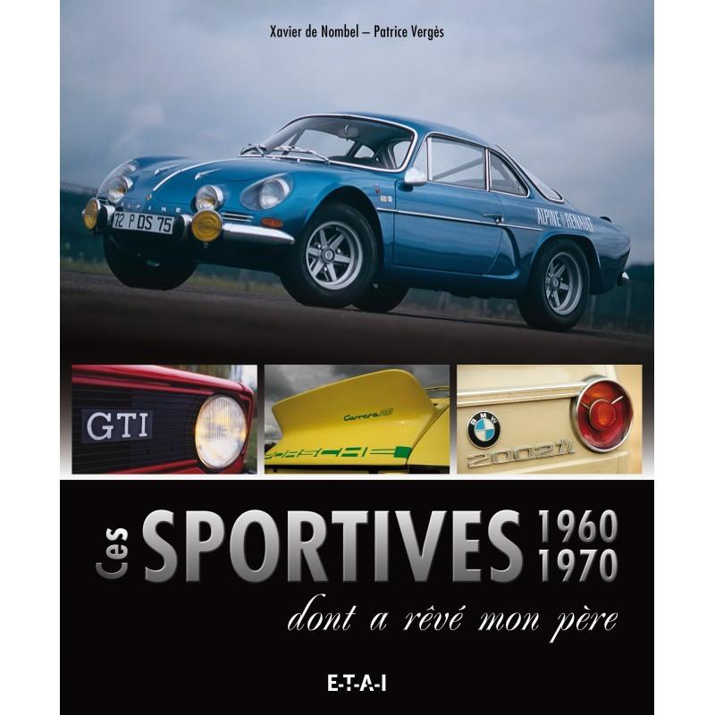 LES SPORTIVES 60 ET 70 DONT A RÉVÉ MON PÈRE Librairie Automobile SPE 25428