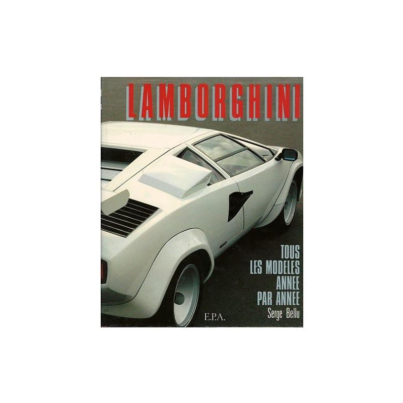 LAMBORGHINI, tous les Modèles année par année / Serge BELLU / Edition EPA-9782851202574