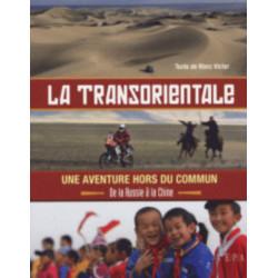 LA TRANSORIENTALE - UNE AVENTURE HORS DU COMMUN DE LA RUSSIE A LA CHINE