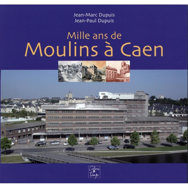MILLE ANS DE MOULINS A CAEN Librairie Automobile SPE 9782355070679