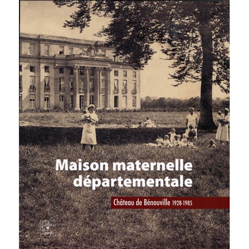 MAISON MATERNELLE DÉPARTEMENTALE - CHÂTEAU DE BENOUVILLE 1928-1985 Librairie Automobile SPE 9782355070433