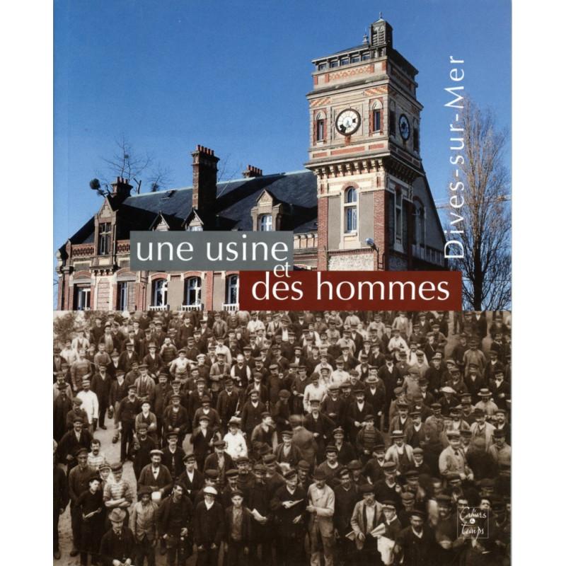 UNE USINE ET DES HOMMES, DIVES-SUR-MER Librairie Automobile SPE 9782911855597