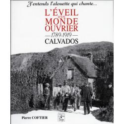 L'EVEIL D'UN MONDE OUVRIER 1789-1919, CALVADOS - J'ENTENDS L'ALOUETTE QUI CHANTE Librairie Automobile SPE 9782911855061