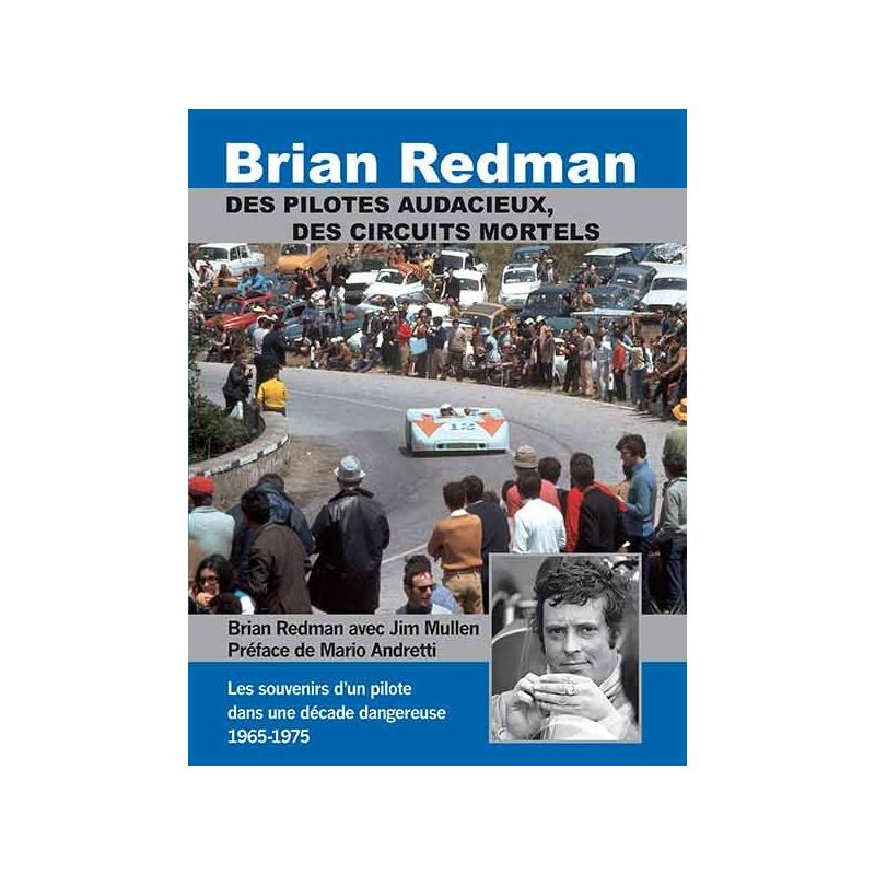 BRIAN REDMAN - DES PILOTES AUDACIEUX, DES CIRCUITS MORTELS Librairie Automobile SPE 9782360590995