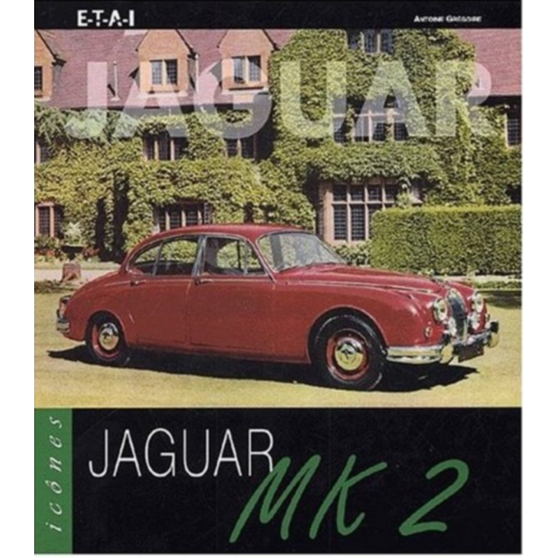 JAGUAR MK2 / ANTOINE GREGOIRE / EDITIONS ETAI Librairie Automobile SPE 9782726885840