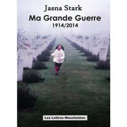 MA GRANDE GUERRE 1914-2014 De Jasna Stark Ed. Lettres Mouchetées Librairie Automobile SPE 9791095999027