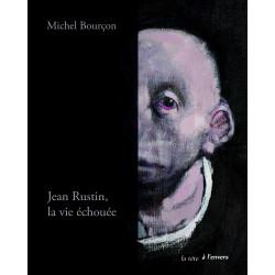 Jean Rustin, la vie échouée de Michel BOURCON Edition La tête à l'envers 9791092858037
