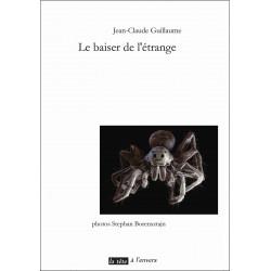 LE BAISER DE L'ETRANGE de JEAN-CLAUDE GUILLAUME Edition La tête à l'envers 9782954217888