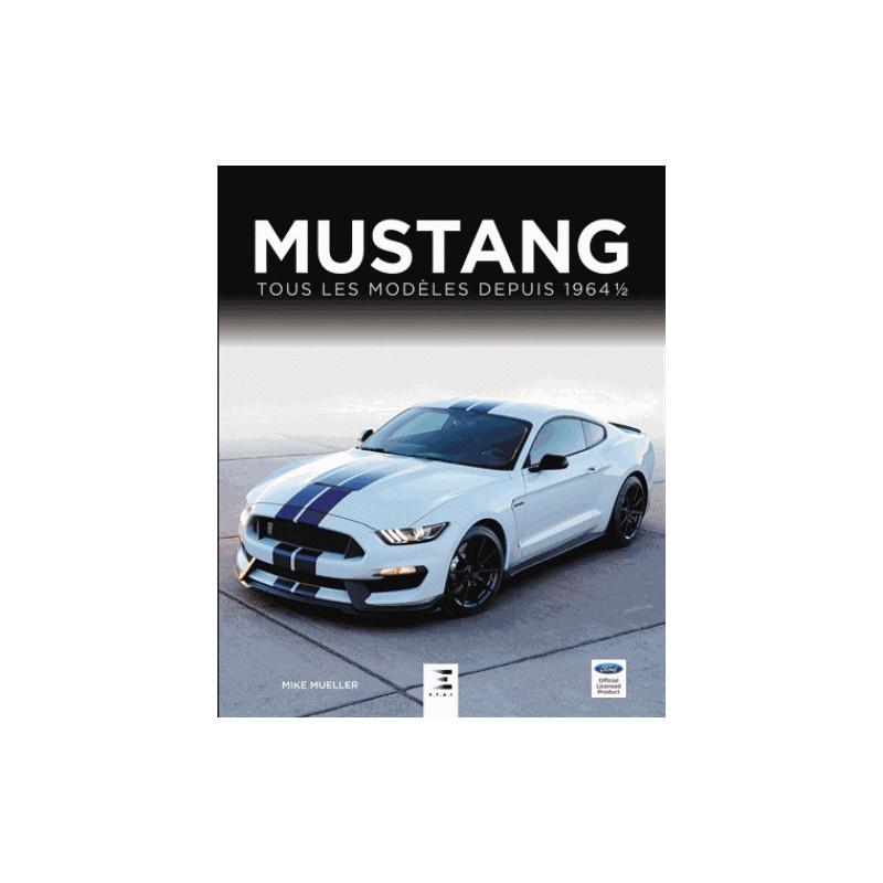 MUSTANG, TOUS LES MODELES DEPUIS 1964 1/2 3EME ED. Librairie Automobile SPE 9791028301064