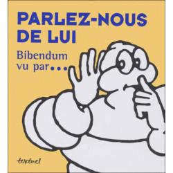 BIBENDUM VU PAR...PARLEZ-NOUS DE LUI Librairie Automobile SPE 9782909317717