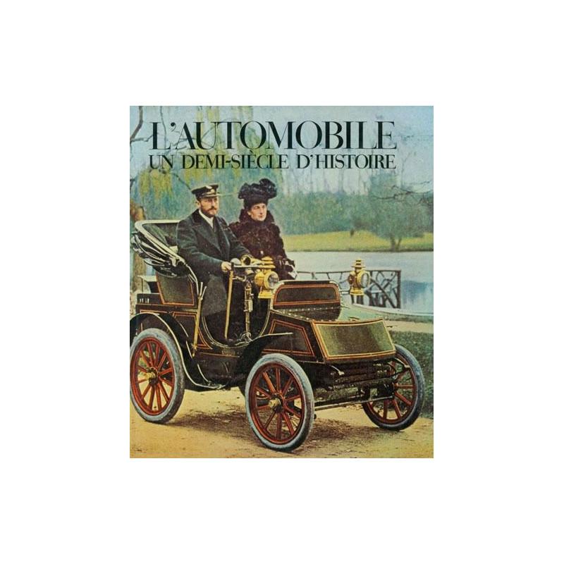 L'AUTOMOBILE UN DEMI-SIÈCLE D'HISTOIRE Librairie Automobile SPE DEMI-SIÈCLE D'HISTOIRE