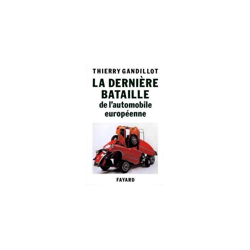LA DERNIÈRE BATAILLE DE L'AUTOMOBILE EUROPÉENNE Librairie Automobile SPE 9782213029603