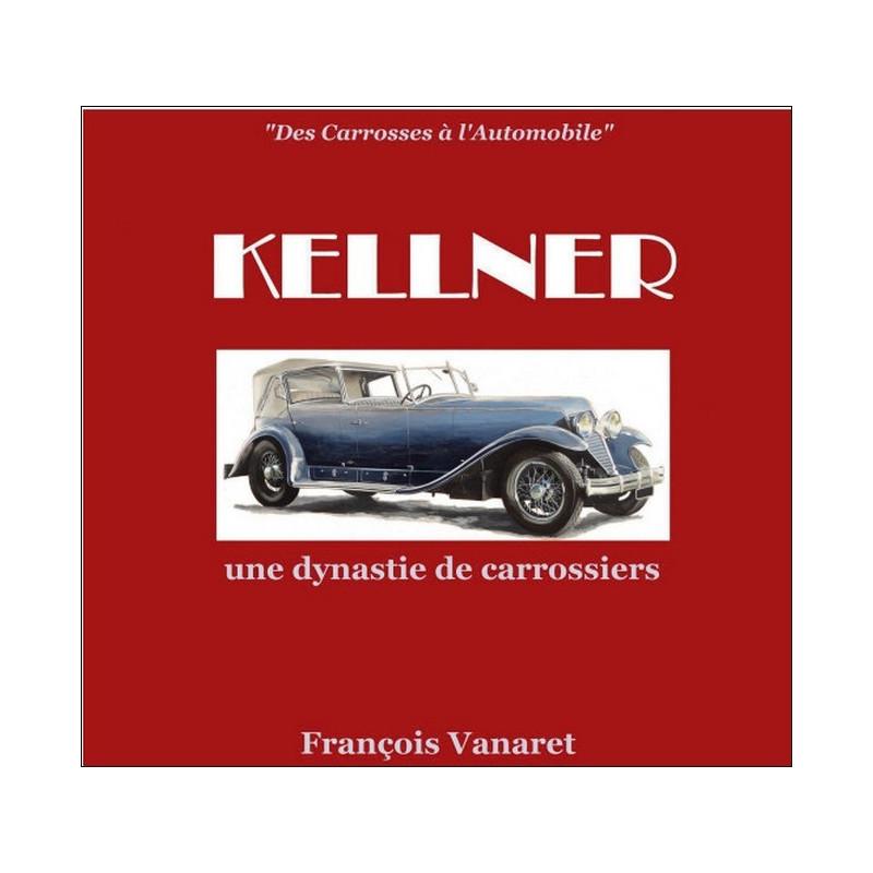 KELLNER , UNE DYNASTIE DE CARROSSIERS - DES CARROSSES A L'AUTOMOBILE Librairie Automobile SPE 9791096269006