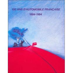 100 ANS D'AUTOMOBILE FRANÇAISE 1884-1984 Librairie Automobile SPE 9782905164001