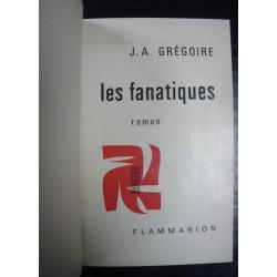 LES FANATIQUES de JA GREGOIRE (OUVRAGE RELIÉ - 1962)