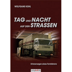 Tag und Nacht auf den Strassen Erinnerungen eines Fernfahrers de Wolfgang Kohl
