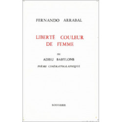 LIBERTE COULEUR DE FEMME OU ADIEU BABYLONE de FERNANDO ARRABAL Librairie Automobile SPE 9782856683088