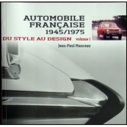 AUTOMOBILE FRANCAISE 1945/1975 (Volume 1) DU STYLE AU DESIGN de JEAN-PAULMANCEAU