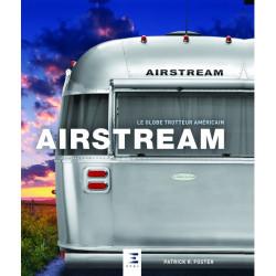 AIRSTREAM , LE GLOBE TROTTEUR AMERICIAN de Patrick FOSTER Librairie Automobile SPE 9791028301958