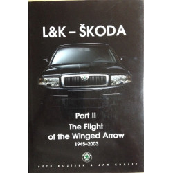 L&K - SKODA 1945-2003 - Part II The Flight of the Winged Arrow Librairie Automobile SPE 9788023919509