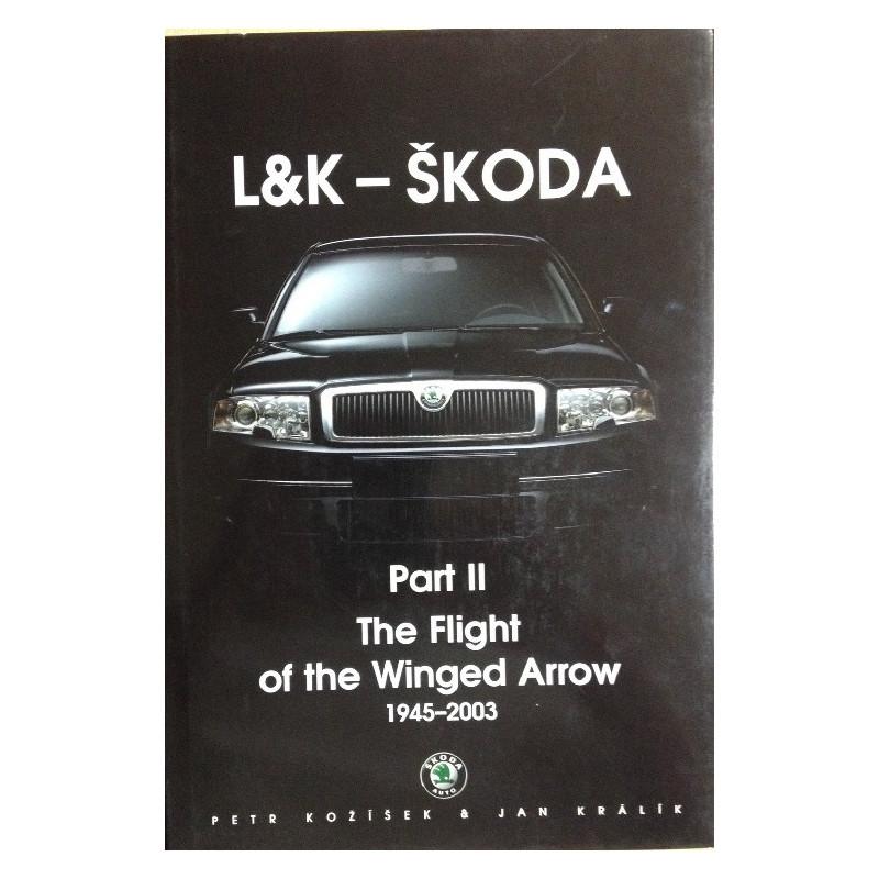 L&K - SKODA 1945-2003 - Part II The Flight of the Winged Arrow Librairie Automobile SPE 9788023919509