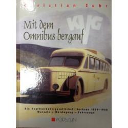 MIT DEM OMNIBUS BERGAUF - Die Kraftverkehrsgesellschaft Sachsen (1919-1948). Wurzeln - Werdegang - Fahrzeuge.