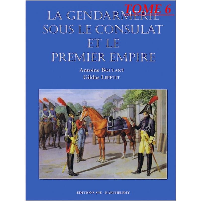 L'ENCYCLOPÉDIE DE LA GENDARMERIE -SOUS LE CONSULAT ET PREMIER EMPIRE Tome 6 Edition SPE Barthelemy Librairie Automobile SPE 9...