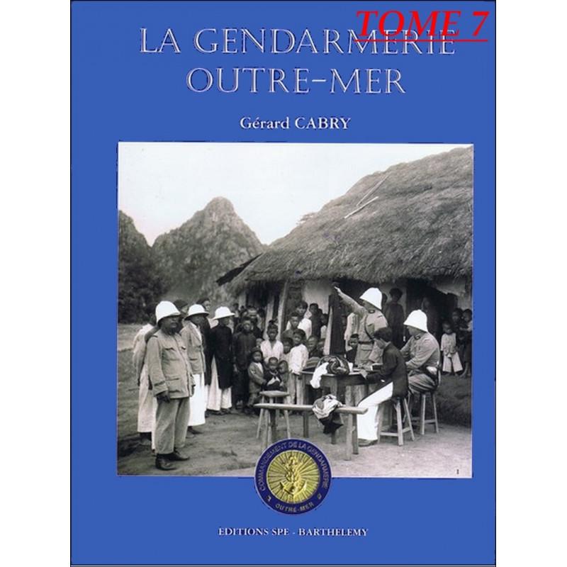 L'ENCYCLOPÉDIE DE LA GENDARMERIE - OUTRE-MER Tome 7 Edition SPE Barthelemy Librairie Automobile SPE 9782912838391