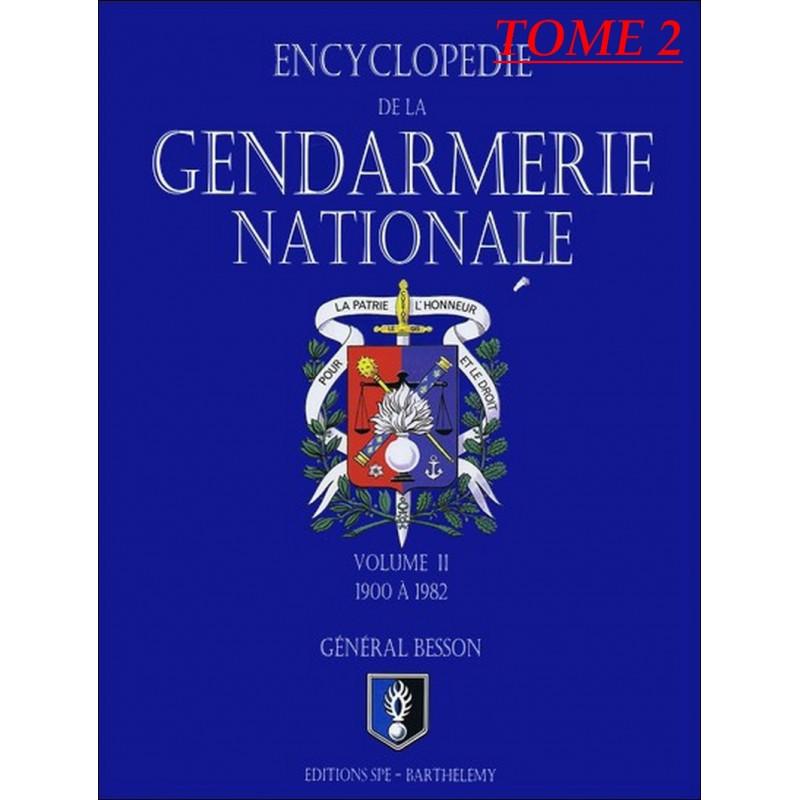 ENCYCLOPÉDIE DE LA GENDARMERIE NATIONALE 1900 A 1982 Tome 2 Edition SPE Barthelemy Librairie Automobile SPE 9782912838292