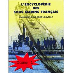 ENCYCLOPÉDIE DES SOUS-MARINS FRANÇAIS Tome 1 NAISSANCE D'UNE ARME NOUVELLE / Edition SPE Barthelemy