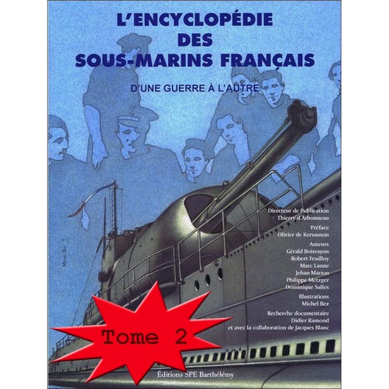 ENCYCLOPÉDIE DES SOUS-MARINS FRANÇAIS Tome 2 D'UNE GUERRE A L'AUTRE / Edition SPE Barthelemy