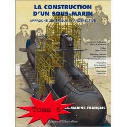 L'ENCYCLOPÉDIE DES SOUS-MARINS FRANÇAIS - LA CONSTRUCTION D'UN SOUS-MARINS TOME 6 Edition SPE Barthelemy 9782912838575