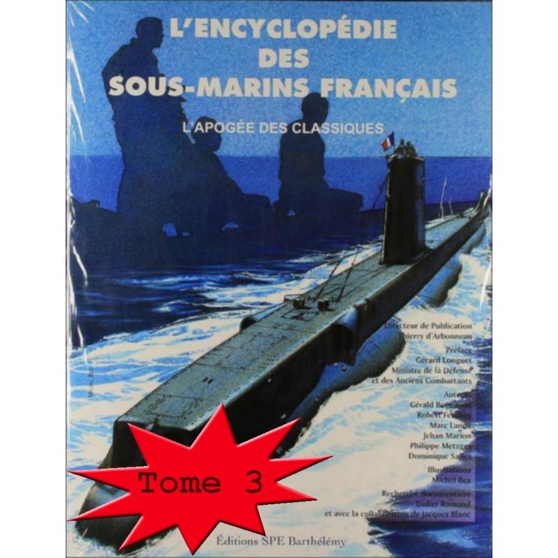 ENCYCLOPÉDIE DES SOUS-MARINS FRANÇAIS Tome 3 L'APOGÉE DES CLASSIQUES / Edition SPE Barthelemy