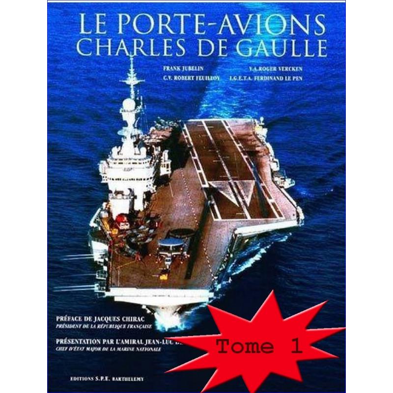 LE PORTE-AVIONS CHARLES DE GAULLE - DE LA GENÈSE A LA CONSTRUCTION - TOME 1 Edition SPE Barthelemy 9782912838094
