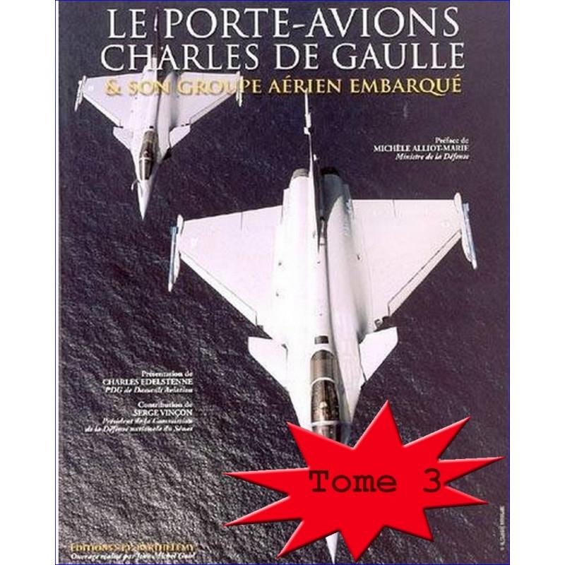 LE PORTE-AVIONS CHARLES DE GAULLE ET SON GROUPE AÉRIEN EMBARQUE TOME 3 Edition SPE Barthelemy Librairie Automobile SPE 978291...