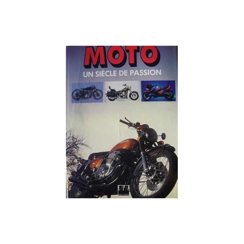 MOTO UN SIECLE DE PASSION / EPA Librairie Automobile SPE 9782851204059