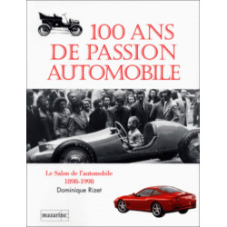 100 ANS DE PASSION AUTOMOBILE. Le salon de l'automobile 1898-1998 Librairie Automobile SPE 9782863742976