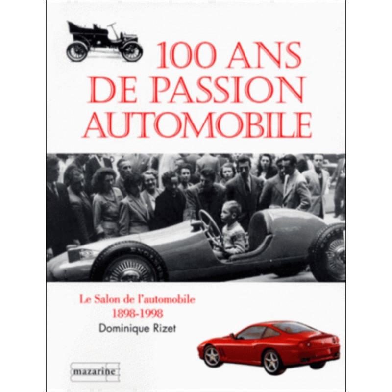 100 ANS DE PASSION AUTOMOBILE. Le salon de l'automobile 1898-1998 Librairie Automobile SPE 9782863742976