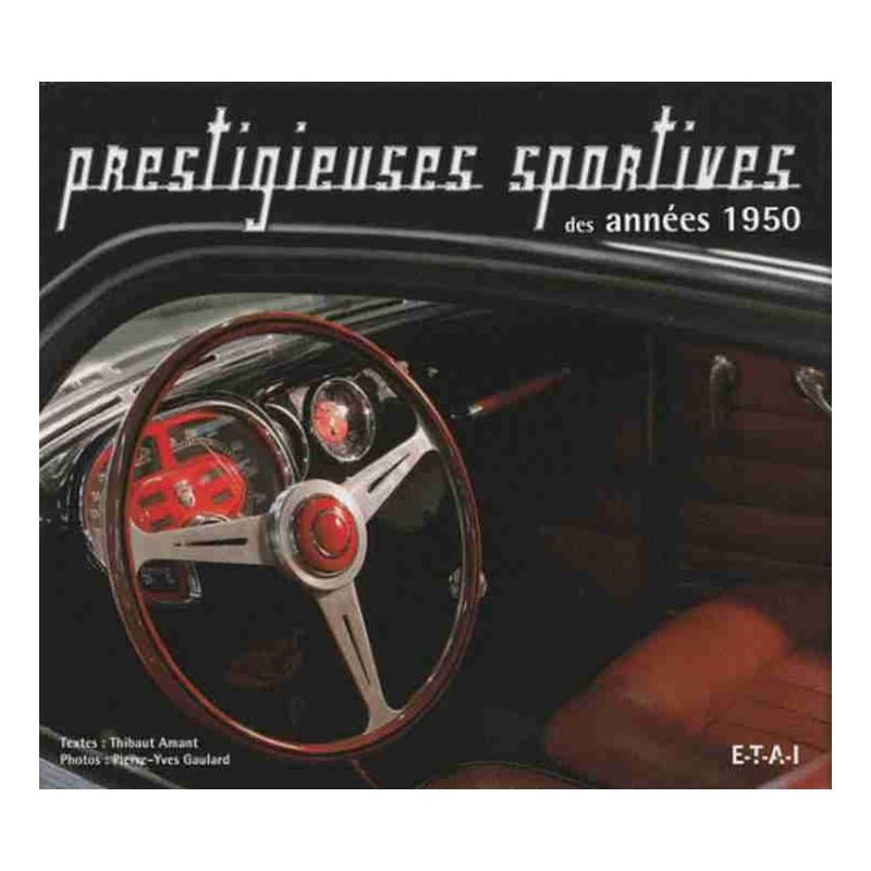 PRESTIGIEUSES SPORTIVES DES ANNEES 1950 / Thibaut Amant / ETAI-9782726888674
