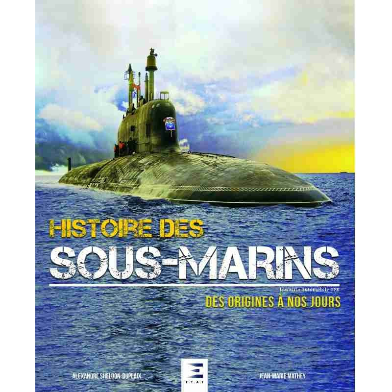 HISTOIRE DES SOUS-MARINS DES ORIGINES À NOS JOURS