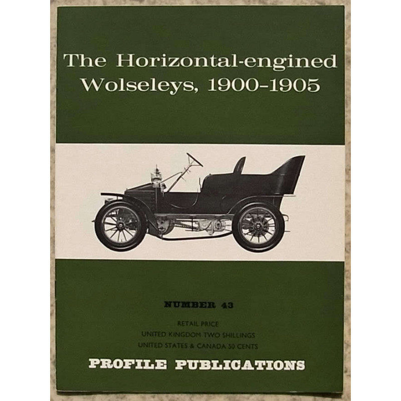 The Horizontal-engined Wolseleys, 1900-1905 / Profile publications n°43 Librairie Automobile SPE PP43