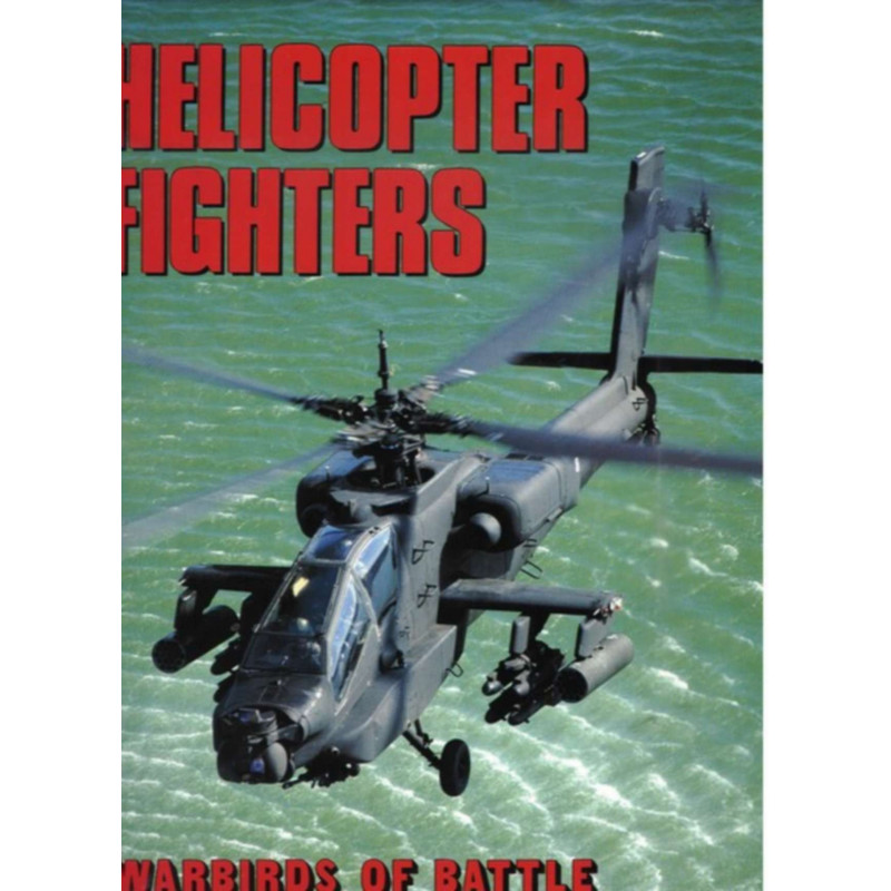 HELICOPTER FIGHTERS WARBIRDS OF BATTLE Librairie Automobile SPE 9780517687628