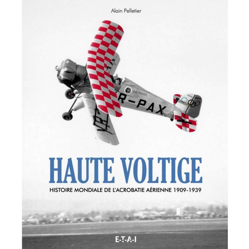 HAUTE VOLTIGE - HISTOIRE DE L'ACROBATIE AÉRIENNE Librairie Automobile SPE 25425