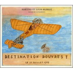 DESTINATION DOUVRES ! 25 JUILLET 1909 DE LOUIS BLÉRIOT MARTINA BLÉRIOT Librairie Automobile SPE 9782869410510