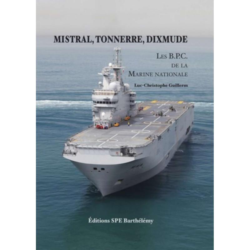 MISTRAL, TONNERRE, DIXMUDE : LES BPC DE LA MARINE Edition SPE Barthelemy-9782912838582