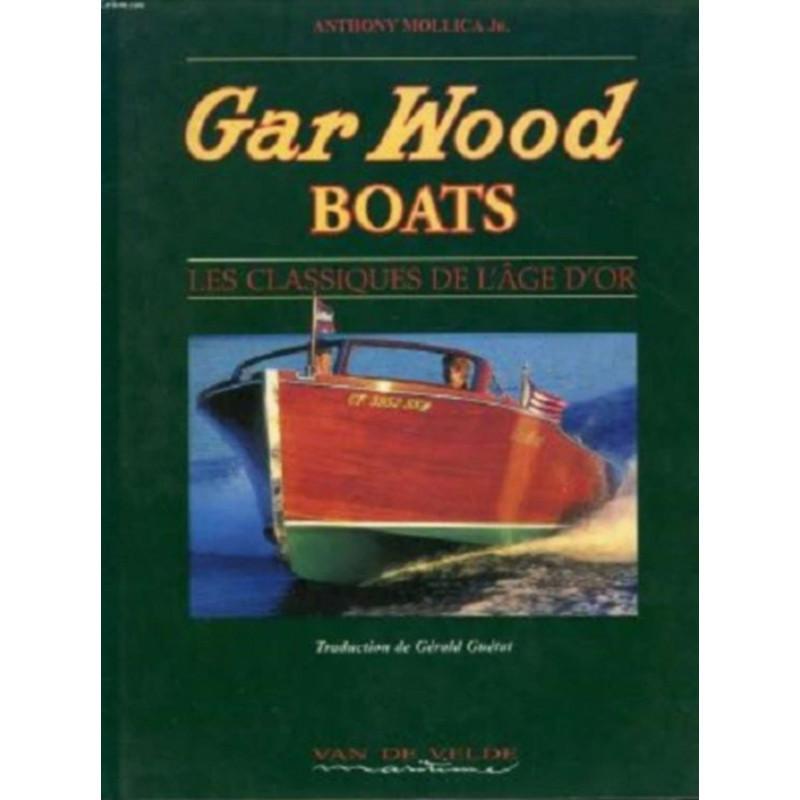 GAR WOOD BOATS, les classiques de l'âge d'or Librairie Automobile SPE GAR WOOD