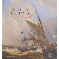 LE BATEAU DU HAVRE A TROUVILLE Librairie Automobile SPE 9782355070440